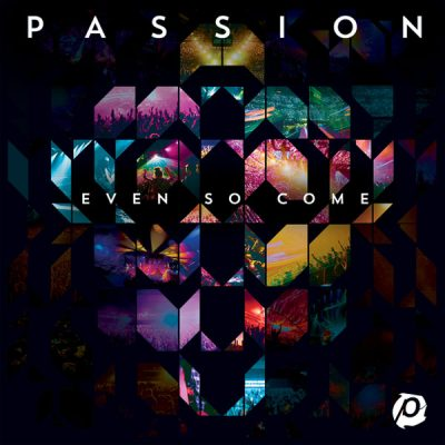 Even So Come (Passion) CD