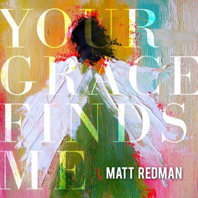 Your Grace Finds Me MATT REDMAN